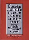 Education and Training in the Care and Use of Laboratory Animals: A Guide for Developing Institutional Programs