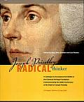 Joseph Priestley, Radical Thinker: A Catalogue to Accompany the Exhibit at the Chemical Heritage Foundation Commemorating the 200th Anniversary of the Death of Joseph Priestley: 23 August 2004 to 29 J