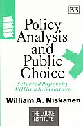 Policy Analysis and Public Choice: Selected Papers by William a. Niskanen