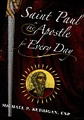 Saint Paul the Apostle for Every Day: A Vision That Inspires, a Mission for Life