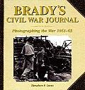 Brady's Civil War Journal: Photographing the War 1861-65