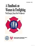A Handbook on Women in Firefighting; the Changing Face of the Fire Service
