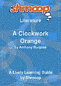 A Clockwork Orange: Shmoop Literature Guide