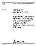 Defense Acquisitions: Significant Challenges Ahead in Developing and Demonstrating Future Combat Systemzs Network and Software