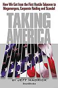 Taking America: How We Got from the First Hostile Takeover to Megamergers, Corporate Raiding, and Scandal