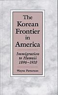 The Korean Frontier in America: Immigration to Hawaii, 1896-1910