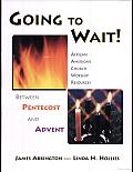 Going to Wait!: African-American Church Worship Resources Betweeh Pentecost and Advent