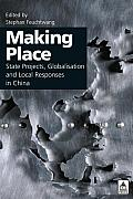 Making Place: State Projects, Globalisation and Local Responses in China