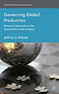 Governing Global Production: Resource Networks in the Asia-Pacific Steel Industry