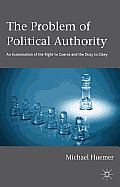 Problem Of Political Authority An Examination Of The Right To Coerce & The Duty To Obey