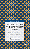 Pathology of the Capitalist Spirit: An Essay on Greed, Loss, and Hope