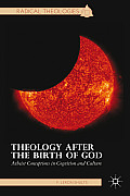 Theology After the Birth of God: Atheist Conceptions in Cognition and Culture
