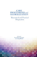 Care Professions and Globalization: Theoretical and Practical Perspectives