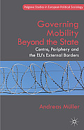 Governing Mobility Beyond the State: Centre, Periphery and the Eu's External Borders