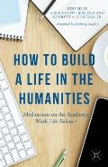 How To Build A Life In The Humanities Meditations On The Academic Work Life Balance