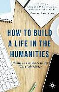 How to Build a Life in the Humanities: Meditations on the Academic Work-Life Balance