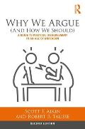Why We Argue (And How We Should): A Guide to Political Disagreement in an Age of Unreason