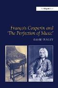 Fran?ois Couperin and 'The Perfection of Music'