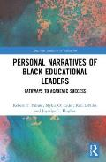 Personal Narratives of Black Educational Leaders: Pathways to Academic Success