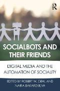 Socialbots and Their Friends: Digital Media and the Automation of Sociality