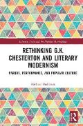 Rethinking G.K. Chesterton and Literary Modernism: Parody, Performance, and Popular Culture