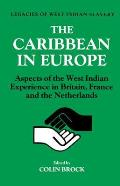 The Caribbean in Europe: Aspects of the West Indies Experience in Britain, France and the Netherland