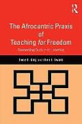 The Afrocentric Praxis of Teaching for Freedom: Connecting Culture to Learning