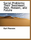 Social Problems: Their Treatment, Past, Present, and Future