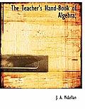 The Teacher's Hand-Book of Algebra;