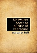 Sir Walter Scott as Acritic of Literature