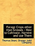 Forage Crops Other Than Grasses: How to Cultivate, Harvest and Use Them
