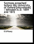 Sermons Preached Before the University of Oxford [Microform]: Between A.D. 1859 and 1872