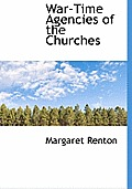 War-Time Agencies of the Churches