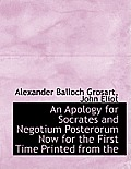 An Apology for Socrates and Negotium Posterorum Now for the First Time Printed from the