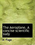 The Aeroplane. a Concise Scientific Sudy