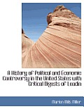 A History of Political and Economic Controversy in the United States with Critical Digests of Leadin