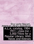 A.L.A. Catalog, 1904-1911: Class List: 3,000 Titles for a Popular Library, with Notes and Indexes