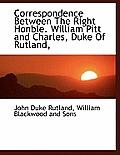 Correspondence Between the Right Honble. William Pitt and Charles, Duke of Rutland,