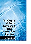 The Congress of Verona Comprising a Portion of Memoirs of His Own Times