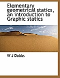 Elementary Geometrical Statics, an Introduction to Graphic Statics