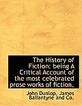 The History of Fiction: Being a Critical Account of the Most Celebrated Prose Works of Fiction,