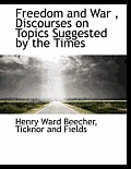 Freedom and War, Discourses on Topics Suggested by the Times