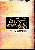 Works of the Right Honourable Lady Nary Wortley Montagu: Including Her Correspondence, Poems