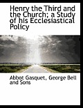 Henry the Third and the Church; A Study of His Ecclesiastical Policy