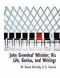 John Greenleaf Whittier; His Life, Genius, and Writings