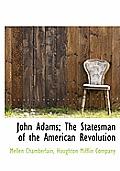 John Adams; The Statesman of the American Revolution
