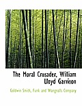 The Moral Crusader, William Lloyd Garrison