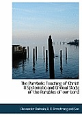 The Parvbolic Teaching of Christ a Spstematic and Critical Stadg of the Parables of Our Lord