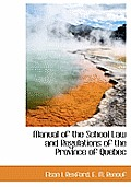 Manual of the School Law and Regulations of the Province of Quebec