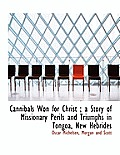 Cannibals Won for Christ; A Story of Missionary Perils and Triumphs in Tongoa, New Hebrides